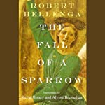 The Fall of A Sparrow | Robert Hellenga