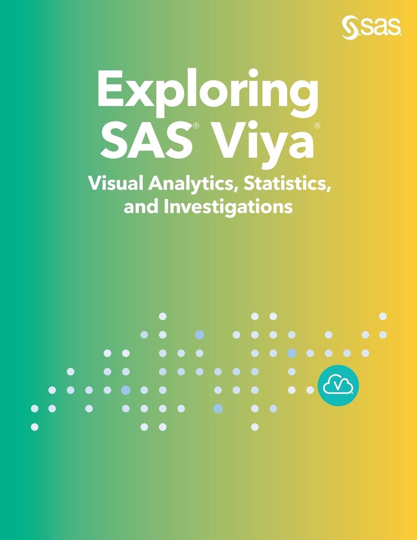 Exploring SAS® Viya®  Visual Analytics Statistics And Investigations