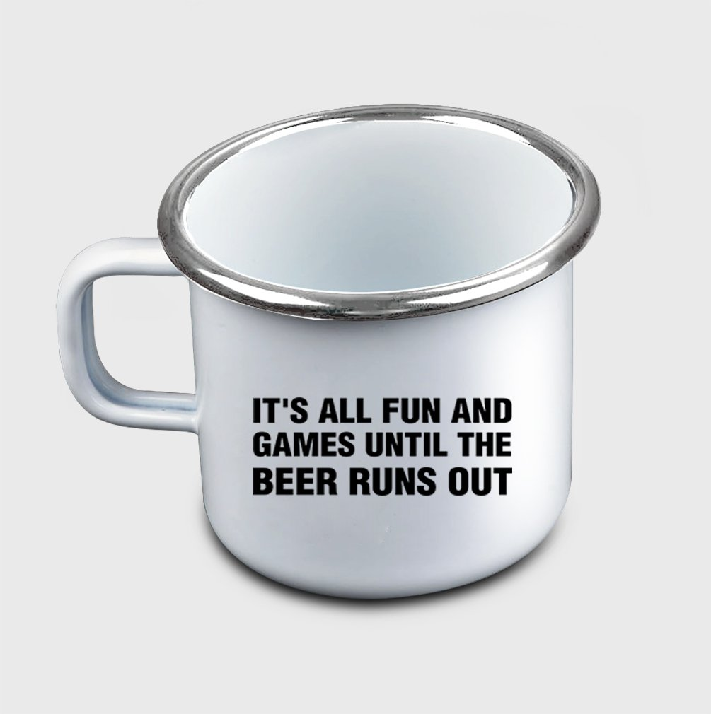 Style In Print ''It'S All Fun And Games Until The Beer Runs Out'' Funny Metal Enamel Camping Mug