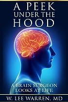 A Peek Under The Hood: A Brain Surgeon Looks At Life