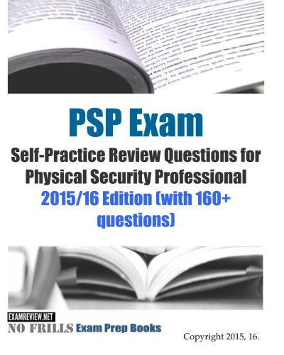 PSP Exam Self-Practice Review Questions for Physical Security Professional: 2015/16 Edition (with 160+ questions)