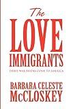 The Love Immigrants, Barbara Celeste McCloskey, 1462697704