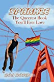 Sparkle: The Queerest Book You'll Ever Love by Rob Rosen front cover