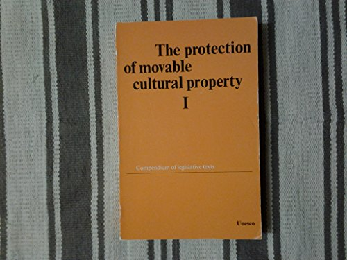 The Protection of Movable Cultural Property I: Compendium of Legislative Texts