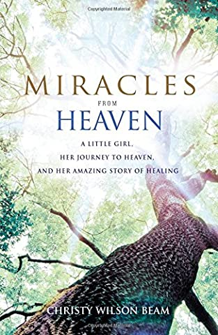 Miracles from Heaven: A Little Girl, Her Journey to Heaven, and Her Amazing Story of Healing (Her Healing Co)
