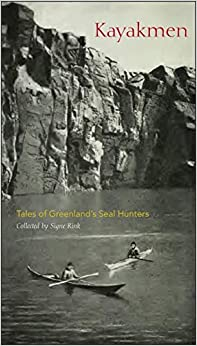 Kayakmen: Tales of Greenland's Seal Hunters (Adventures in New Lands)