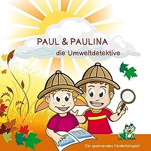 Paul & Paulina. Die Umweltdetektive Hörspiel