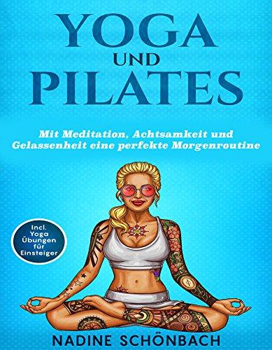 Yoga und Pilates: Mit Meditation, Achtsamkeit und ...
