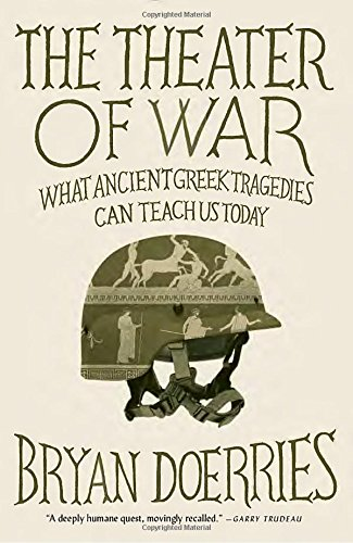 The Theater of War: What Ancient Tragedies Can Teach Us Today