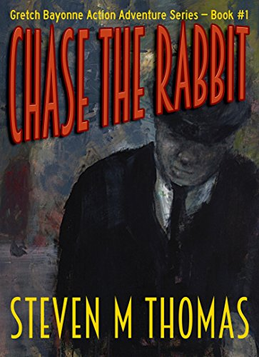 Chase The Rabbit: Gretch Bayonne Action Adventure Series Book #1