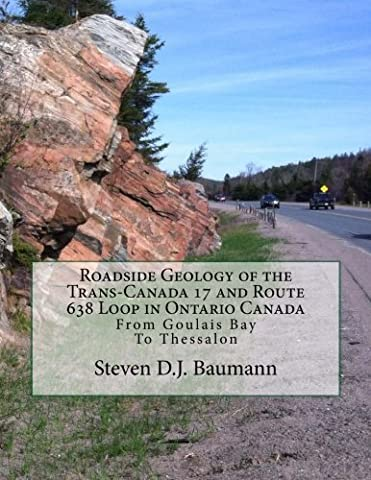 Roadside Geology of the Trans-Canada 17 and Route 638 Loop in Ontario Canada: From Goulais Bay to Thessalon (Midwest Roadside Geology) (Volume (Geology Of Ontario)