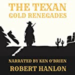 The Texan Gold Renegades: A Western Adventure | Robert Hanlon