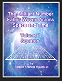 The Brilliant Number Fabric Woven Across Space and Time - Volume I Squares