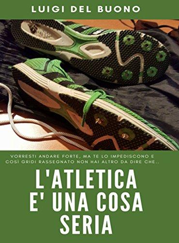 L'Atletica è una cosa seria: Andare forte non è frutto del caso  por LUIGI DEL BUONO
