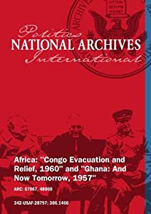 "Africa: ""Congo Evacuation and Relief, 1960"" and ""Ghana: And Now Tomorrow, 1957"""