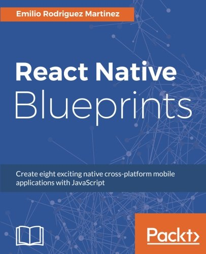 React Native Blueprints: Create eight exciting native cross-platform mobile applications with JavaScript by Packt Publishing - ebooks Account