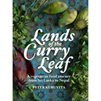 Lands of the Curry Leaf: A vegeterian food Journey from Srilanka to Nepal