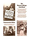 Woman Suffrage Cook Book Commemorative Edition containing tested and reliable recipes ... missing text restored. w/ pictures [Student Loose Leaf Facsimile. Re-Imaged for Greater Clarity. 2015]