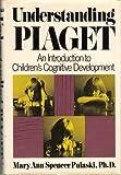 Understanding Piaget, Mary A. Pulaski, 0060134399