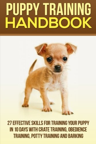 Puppy Training Handbook: 27 Effective Skills for Training Your Puppy In 10 Days With Crate Training, Obedience Training, Potty Training And Barking ... Puppy Potty Training, Cesar Milan, dogs) ebook