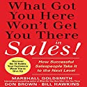 What Got You Here Won't Get You There in Sales: How Successful Salespeople Take it to the Next Level Audiobook by Marshall Goldsmith Narrated by Brett Barry