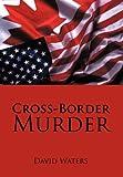 Cross-Border Murder, David Waters, 1475928513