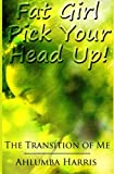Fat Girl Pick Your Head Up : The Transition of Me, Harris, Ahlumba, 0991587901