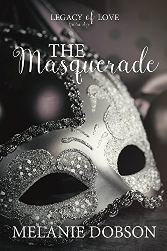 The Masquerade: A Legacy of Love Novel by [Dobson, Melanie]