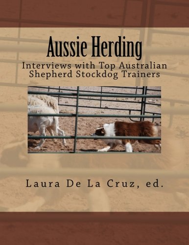 Aussie Herding: Interviews with Top Australian Shepherd Stockdog Trainers