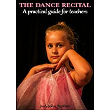 The Dance Recital A Practical Guide for Teachers: How to teach dance to children Dance show props Dance show accessories (How to teach dance book Book 1)