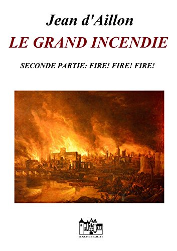 LE GRAND INCENDIE - SECONDE PARTIE: Fire! Fire! Fire! (Les enquêtes de Louis Fronsac) (French Edition)