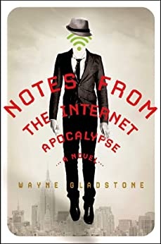 Notes from the Internet Apocalypse: A Novel (The Internet Apocalypse Trilogy) by [Gladstone, Wayne]