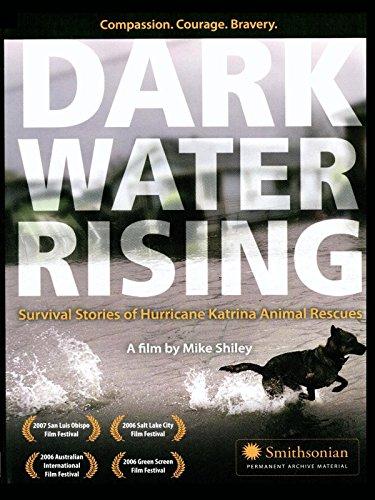 Dark Water Rising - The Truth About Hurricane Katrina Animal Rescues (Katrina Hurricane)