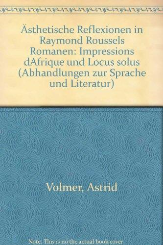 Asthetische Reflexionen in Raymond Roussels Romanen: Impressions d'Afrique und Locus solus (Abhandlungen zur Sprache und Literatur) (German Edition)