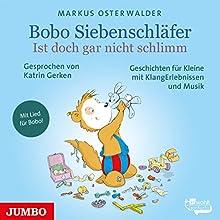 Ist doch gar nicht so schlimm (Bobo Siebenschläfer) Hörbuch von Markus Osterwald Gesprochen von: Katrin Gerken