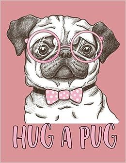 Amazoncom Hug a Pug Journal Diary Notebook for Pug Lover A