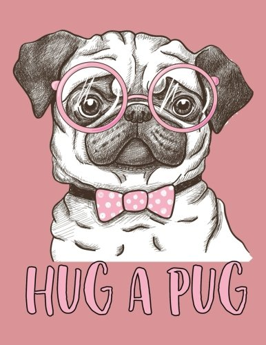 Hug a Pug (Journal, Diary, Notebook for Pug Lover): A Journal Book with Coloring Pages Inside the book !! - Pugs Hugs