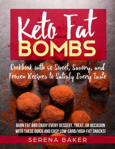 Keto Fat Bombs: Cookbook with 50 Sweet, Savory, and Frozen Recipes to Satisfy Every Taste. Burn fat and Enjoy Every Dessert, Treat, or Occasion with these Quick and Easy Low-Carb/High-Fat Snacks! by Serena  Baker