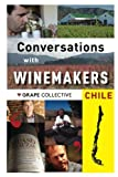 Chile: Conversation with Winemakers (Conversations with Winemakers) (Volume 5)
