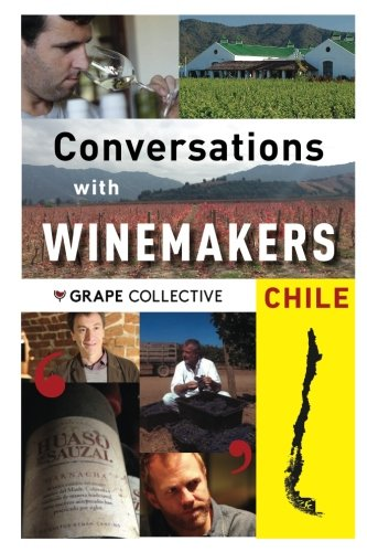 Chile: Conversation with Winemakers (Conversations with Winemakers) (Volume 5) ()