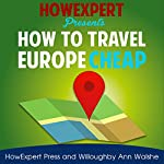 How to Travel Europe Cheap |  HowExpert Press,Willoughby Ann Walshe