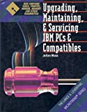 Upgrading, Maintaining, and Servicing IBM PC's and Compatibles, Julian V. Moss, 0915391708