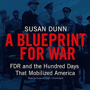 Amazon a blueprint for war fdr and the hundred days that amazon a blueprint for war fdr and the hundred days that mobilized america audible audio edition susan dunn suzanne toren blackstone publishing malvernweather Gallery