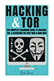 img - for Hacking & Tor: The Complete Beginners Guide To Hacking, Tor, & Accessing The Deep Web & Dark Web (Hacking, How to Hack, Penetration Testing, Computer ... Internet Privacy, Darknet, Bitcoin) book / textbook / text book