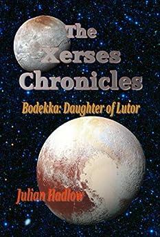 Bodekka: Daughter of Lutor (The Xerses Chronicles Book 2) by [Hadlow, Julian]