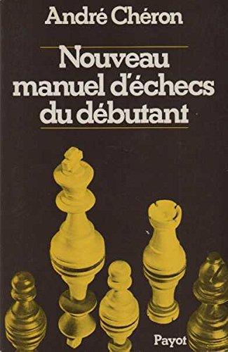 Nouveau manuel d'échecs du débutant by Chéron, André