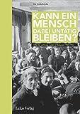 Kann ein Mensch dabei untätig bleiben?: Hilfe für verfolgte Juden in Bulgarien 1940–1944