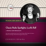 Classic Radio Spotlights: Lucille Ball |  Hollywood 360 - producer