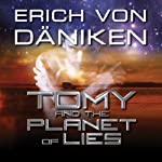 Tomy and the Planet of Lies | Erich von Däniken