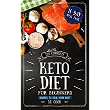 The Complete Keto Diet for Beginners: Main 14-Day Meal Plan and 21-Day Meal Plan for Rapid Weight Loss With Easy Recipes to Heal Your Body: Keto Diet Plan: Keto Diet For Weight Loss: Keto Menu Plan